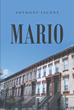 "Anthony Iacone's New Book ""Mario"" Is the Meandering Novel about a Mixed-up Man's Life of Disappointments and Depressing Circumstances"