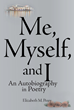 "Elizabeth M. Perry's New Book ""Me, Myself, and I: An Autobiography in Poetry"" Is a Compilation of Evoking Poems That Reflect Life's Sorrows, Joys, and Faith"