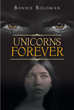 "Bonnie Boldman's new book ""Unicorns Forever"" is a combustible romantic drama following the chance meeting and subsequent lives of two fiercely strong-willed people."