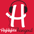 Highlights Magazine And Tinkercast Introduce: Highlights Hangout, A New Monthly Podcast Bringing The Iconic Children's Magazine To Life- June 4