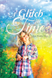 "Author Lois Farley-Ray's New Book ""A Glitch in Time"" Is the Riveting Story of Asil, a Young Girl Whose Life Is Changed Forever by a Chance Encounter with the Paranormal"