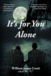 "William James Conti, a.k.a. Mr. ""C""'s New Book ""It's for You Alone"" Is a Divinely Inspired Compendium of Poems That Speak of Discovering Life's Purpose."