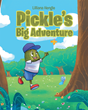 "Author Lilliana Hengle's Newly Released ""Pickle's Big Adventure"" is a Delightful Tale Focusing on the Importance of Adventure, Listening, and Unconditional Love"