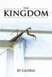 "Gloria's Newly Released ""The Kingdom"" Is a Lovely and Spirited Book of Poems That Encourage Zeal and Compassion in Every Christian's Inner Life"