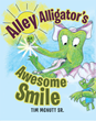 "Tim McNutt Sr.'s New Book ""Alley Alligator's Awesome Smile"" is an Enjoyable Tale of an Alligator Learning Lessons on Health and Proper Hygiene"