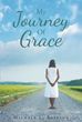 "Michele L. Britton's Newly Released ""My Journey of Grace"" is a Moving Work About Her Deliverance from Being Held Captive in Darkness Through God's Redemptive Power"