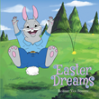 "Robert Van Fossen's Newly Released ""Easter Dreams"" is a Magical Tale of a Wise Rabbit Living in Dream Land who Comes Up with the Idea of How to Celebrate Easter Sunday"