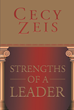 "Cecy Zeis's Newly Released ""Strengths of a Leader"" is a Spirited Call to Action for Church Leaders to Stand Fast on God's Word and Resist the Godless Secular Culture"