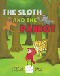 "Teresa Bass's New Book ""The Sloth and the Parrot"" is a Cautionary Tale Demonstrating the Old Adage ""Misery Loves Company"" and the Importance of Staying the Course"