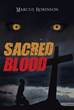 "Marcus Robinson's New Book ""Sacred Blood"" is an Arresting Tale of a Battle between Infernal Creatures and Holy Men in a Dystopian World"