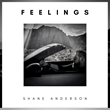"After a 9-Year Hiatus, Producer, Singer & Songwriter Shane Anderson Brings Us His Sexually Driven EP ""FEELINGS"""