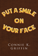 "Connie K. Griffin's New Book ""Put a Smile on Your Face"" Is a Lovable Tale About a Friendly Bear's Fateful, Pleasant Circumstances."