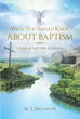 "N.J. Dillinger's Newly Released ""What You Should Know About Baptism"" Tackles the Essence of Baptism in Spirituality and Meaningfulness in Life"