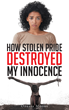"Odessa Moore's New Book ""How Stolen Pride Destroyed My Innocence"" is a Highly Moving Memoir of a Woman's Life of Heartaches from Fateful Circumstances"