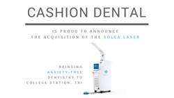 Cashion Dental acquires Solea laser, being the first practice to bring pain-free dentistry to College Station, TX