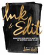 Ink and Edit: Making Research Matter in Writing and in Life by Sam Bell with cover design by Miguel Macias