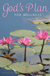 God's Plan for Wellness Released Today by CrossLink Publishing