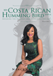 "Nancy V Brown's Newly Released ""My Costa Rican Humming Bird Sings: Breaking the Bondage and Answering the Call"" is a Touching Memoir of God's Rescue and Renewal"