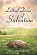 "James Daniel Quinn's Newly Released ""Lethal Dose of Salvation"" Shows How a Near Death Experience Can Be a Catalyst for Spiritual Growth"