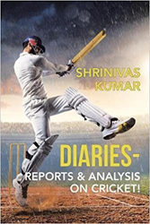Shrinivas Kumar Shares 'Diaries-Reports & Analysis on Cricket!'