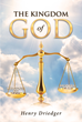 "Author Henry Driedger's Newly Released ""The Kingdom Of God"" is a Comparison of Historic Legal Systems and Study of God's Commandments From a Constitutional Perspective"