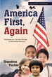 "Author Grandma Tucker's Newly Released ""America First, Again: Reclaiming our Christian Heritage by Reclaiming Education"" Illuminates the Forgotten History of America"