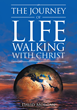 "David Morgan's New Book ""The Journey of Life Walking with Christ"" is a Deeply Personal Memoir of a Troubled Life Redeemed by the Power of Faith in God's Mercy"