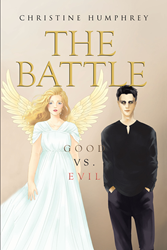 "Christine Humphrey's Book ""The Battle: Good vs. Evil"" is a Dramatic Tale of Black Magic and the Power of Faith to Overcome Demonic Forces Encountered in Everyday Life"