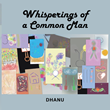 Dhanu Shares the 'Whisperings of a Common Man'