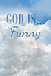"W. T. Copeland's Newly Released ""God Is . . . Funny"" is a Reverently Humorous Book of Anecdotes That Highlight God's Unexpected Ways of Getting the Author's Attention"