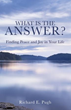 Xulon Press Announces the Release of What Is The Answer? Finding Peace and Joy in Your Life