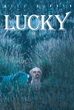 "Bill Girvin's New Book ""Lucky"" is a Highly Riveting Tale of a Lapdog's Courage and Bravery Against a Deadly Threat that Seeks to Shed Blood"