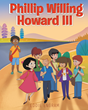 "Eddie Engram's New Book ""Phillip Willing Howard III"" Is a Children's Tale Promoting Empathy and Kindness Toward Others"
