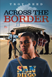 "Troy Reed's New Book ""Across the Border"" is a Crime Drama Depicting the Intersection of a Gang, a Drug Cartel, and Deep Corruption in a California Police Department"