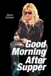 "Tatyana Dickinson's New Book ""Good Morning After Supper"" is a Highly Magniloquent Memoir of the Author's Overwhelming Circumstances of Love and Hurt"