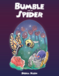 "Debra Klein's New Book ""Bumble and the Spider"" Is an Enjoyable Tale Filled With Virtues and Insights Worth Keeping at Heart for a Lifetime"