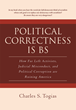 "Charles S. Togias' Newly Released ""Political Correctness Is BS"" is a Daring Reality Check Exposing the Underlying Dysfunction of the US's Lawyer-Run Government"