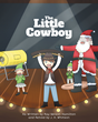 "J. H. Whitson's Newly Released ""The Little Cowboy"" is a Heartwarming Retelling of a Little Boy's Christmas Miracle, as Originally Told by Ray Nelson Hamilton"