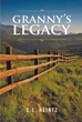 "C. L. Heintz's Newly Released ""Granny's Legacy"" is the Poignant Story of Two Children Learning to Entrust Themselves to God After the Loss of Their Beloved Parents"