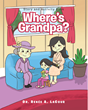"Dr. Renée A. LaCour's Newly Released ""Where's Grandpa?"" is a Beautiful Children's Storybook About a Five-year-old Girl Who Wonders About the Grandfather She Never Knew"