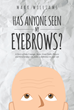 "Mark Williams' Newly Released ""Has Anybody Seen My Eyebrows?"" is the Miraculous Story of the Author's Long Battle With Cancer and His Ultimate Victory Through Christ"