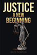 "Bruce Thompson's New Book ""Justice: A New Beginning"" is the Epic Sequel to the Amy Johnson Series that Features a Woman's Fight Against the Odds as a Person of Authority"