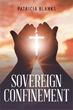 Patricia Blanks Explores and Explains God's 'Sovereign Confinement'