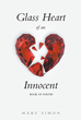 "Mary Simon's New Book ""Glass Heart of an Innocent"" Is a Collection of Searing Poems Drawn From Her Life, Her Loves, and Her Heartbreak"
