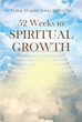 "Author Elder Marion James Scott Sr.'s Newly Released ""52 Weeks to Spiritual Growth"" Provides Scriptures and Other Material to Help Foster Spiritual Growth"