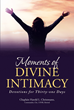 "Chaplain Harold L. Christmann's Newly Released ""Moments of Divine Intimacy: Devotions for Thirty-One Days"" is a Life-Changing Invitation to Renewed Intimacy with God"