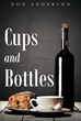 "Don Anderson's New Book ""Cups and Bottles"" is a Highly Original Book of Poetry that Tells of Human Thoughts and Emotions"