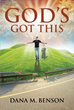 "Dana M. Benson's Newly Released ""God's Got This"" Is a Triumphant Collection of Musings and Anecdotes Testifying to God's Faithfulness in Times of Trouble"