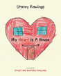 "Author Stacey Rawlings's Newly Released ""My Heart Is A House"" Is the Story of a Little Boy and His Mother as They Build a Strong Foundation for Life Together"