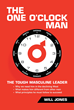 "Will Jones's Newly Released ""The One O'Clock Man"" Is a Powerful Urgent Call to Action for Driven, Principled Leaders to Step up in the midst of Modern Society's Decline"